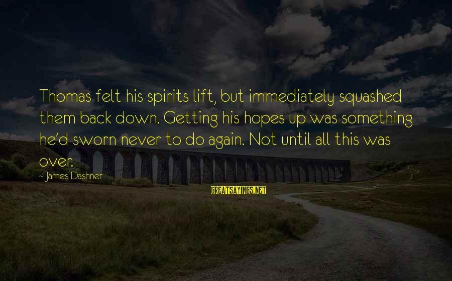 Never Getting Down Sayings By James Dashner: Thomas felt his spirits lift, but immediately squashed them back down. Getting his hopes up