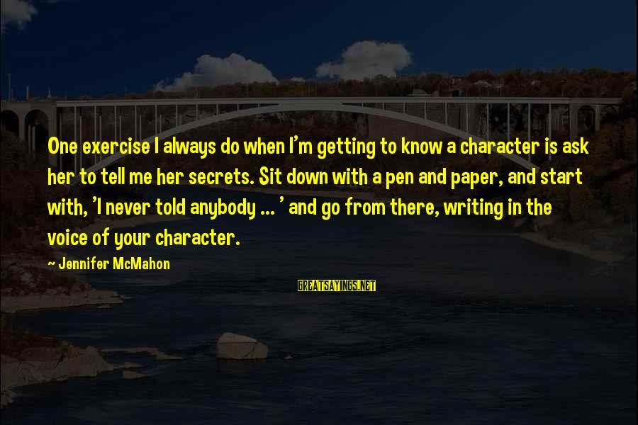 Never Getting Down Sayings By Jennifer McMahon: One exercise I always do when I'm getting to know a character is ask her