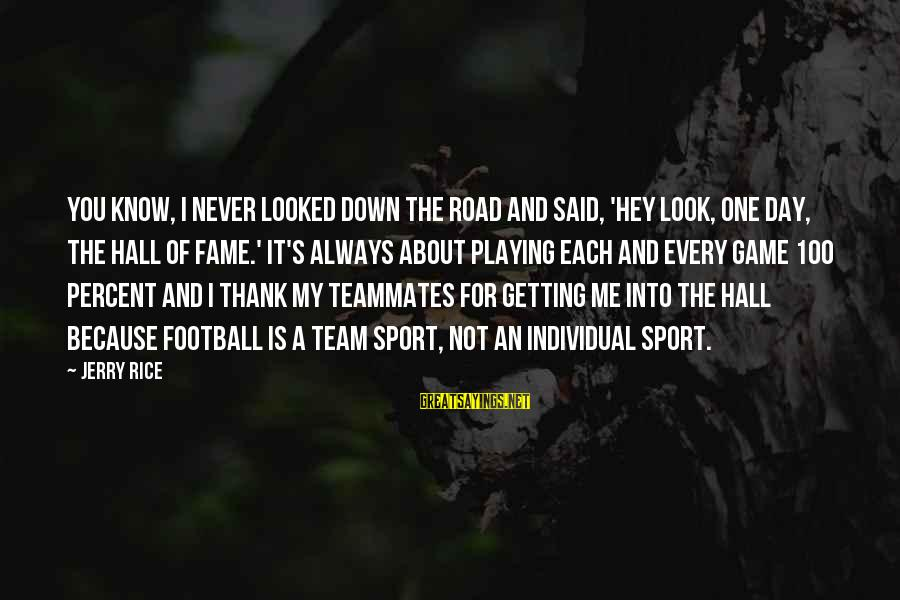 Never Getting Down Sayings By Jerry Rice: You know, I never looked down the road and said, 'Hey look, one day, the