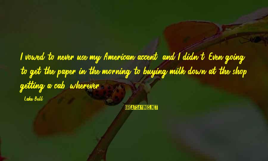 Never Getting Down Sayings By Lake Bell: I vowed to never use my American accent, and I didn't. Even going to get
