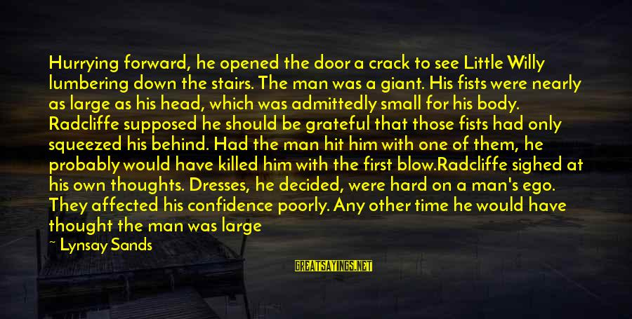 Never Getting Down Sayings By Lynsay Sands: Hurrying forward, he opened the door a crack to see Little Willy lumbering down the