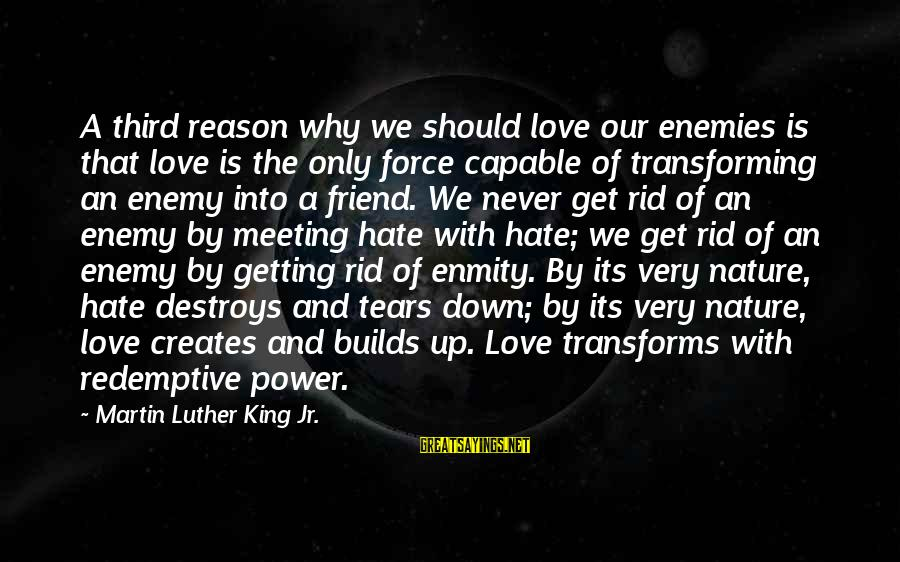 Never Getting Down Sayings By Martin Luther King Jr.: A third reason why we should love our enemies is that love is the only