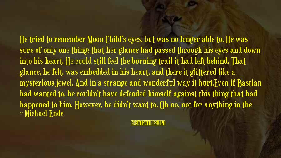 Never Getting Down Sayings By Michael Ende: He tried to remember Moon Child's eyes, but was no longer able to. He was