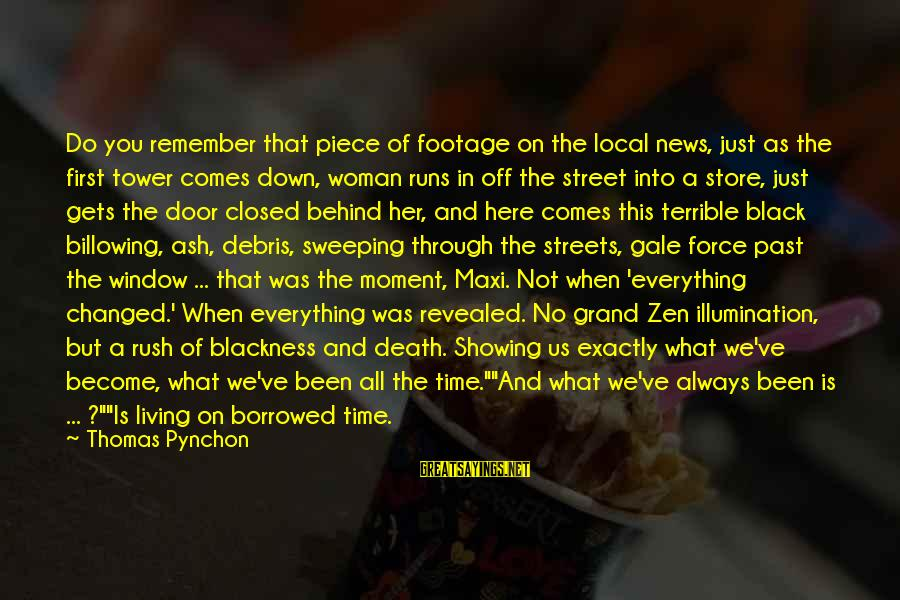 Never Getting Down Sayings By Thomas Pynchon: Do you remember that piece of footage on the local news, just as the first