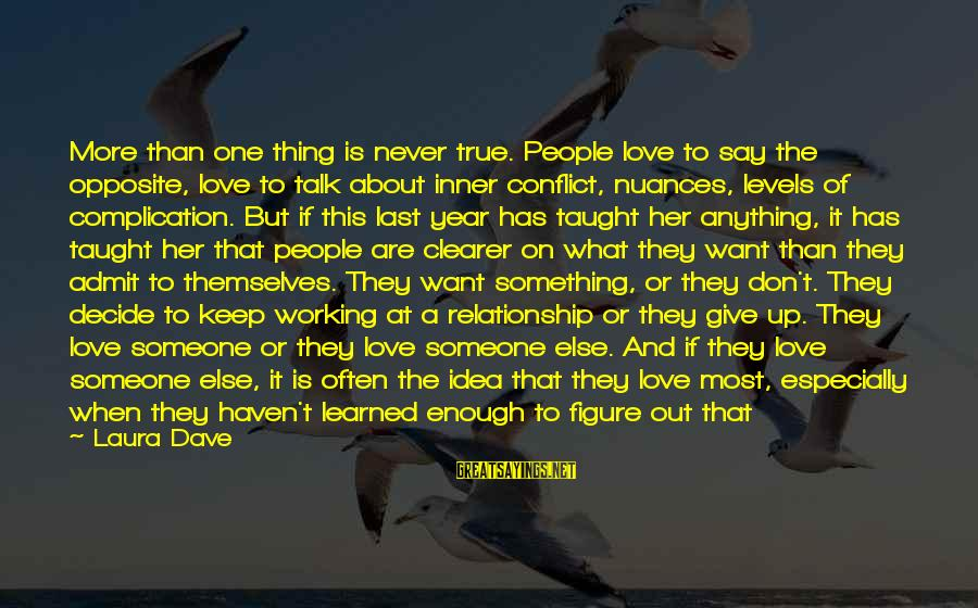 Never Give Up On Something You Love Sayings By Laura Dave: More than one thing is never true. People love to say the opposite, love to