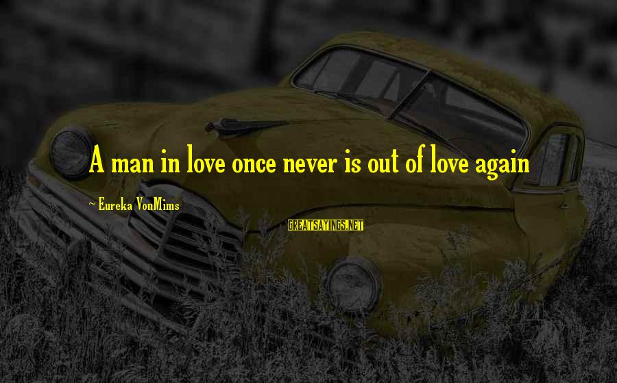Never In Love Again Sayings By Eureka VonMims: A man in love once never is out of love again