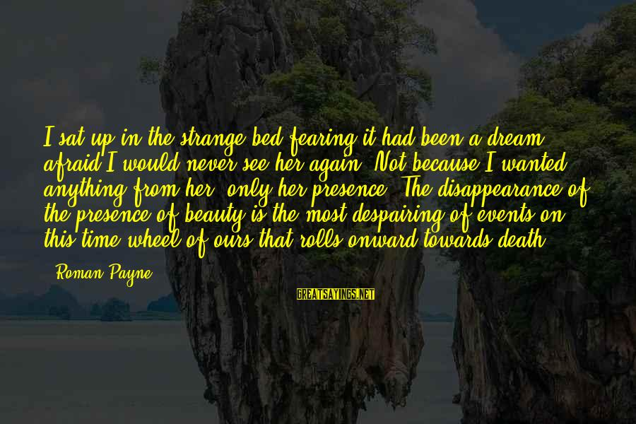 Never In Love Again Sayings By Roman Payne: I sat up in the strange bed fearing it had been a dream, afraid I