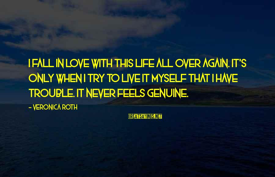 Never In Love Again Sayings By Veronica Roth: I fall in love with this life all over again. It's only when I try