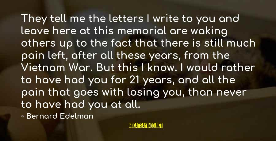 Never Leave Me Sayings By Bernard Edelman: They tell me the letters I write to you and leave here at this memorial