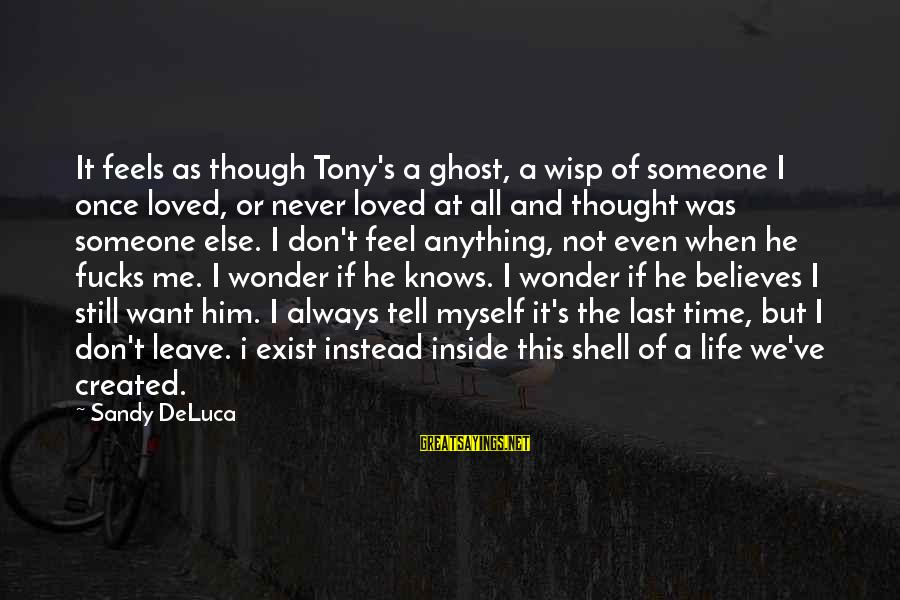 Never Leave Me Sayings By Sandy DeLuca: It feels as though Tony's a ghost, a wisp of someone I once loved, or