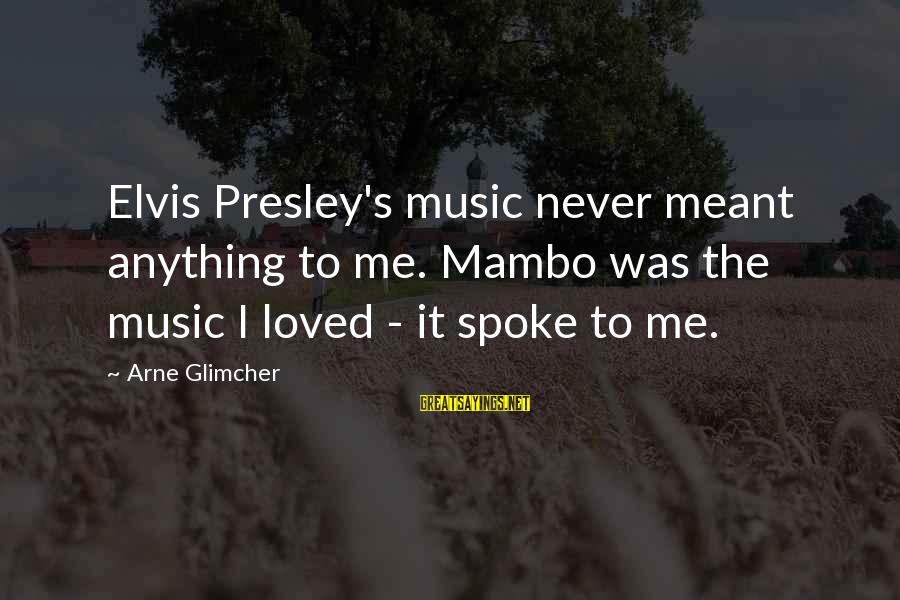 Never Meant Anything Sayings By Arne Glimcher: Elvis Presley's music never meant anything to me. Mambo was the music I loved -