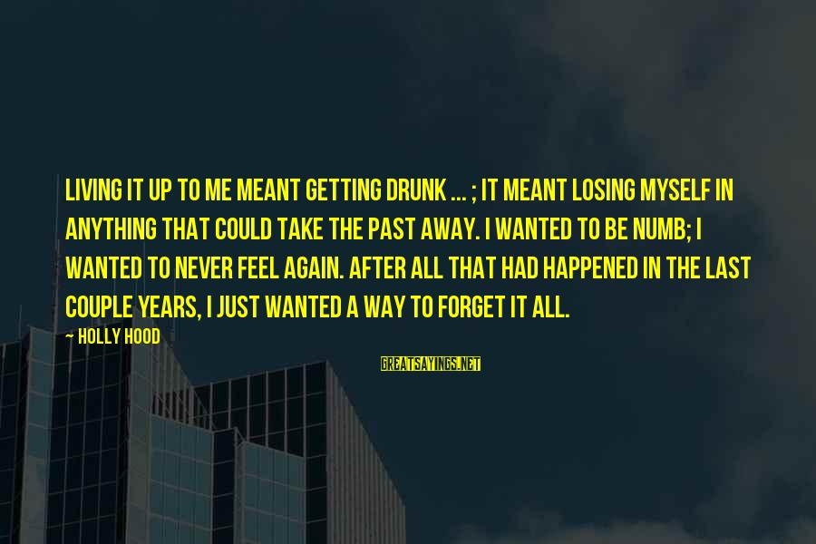 Never Meant Anything Sayings By Holly Hood: Living it up to me meant getting drunk ... ; it meant losing myself in
