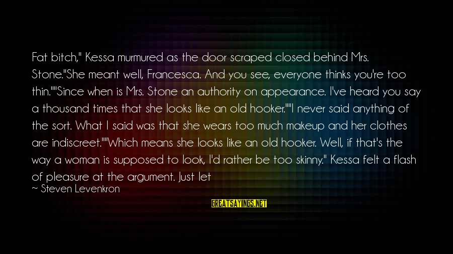 "Never Meant Anything Sayings By Steven Levenkron: Fat bitch,"" Kessa murmured as the door scraped closed behind Mrs. Stone.""She meant well, Francesca."