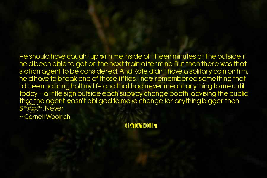 Never Meant To Be Sayings By Cornell Woolrich: He should have caught up with me inside of fifteen minutes at the outside, if