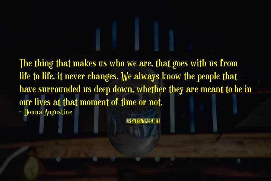 Never Meant To Be Sayings By Donna Augustine: The thing that makes us who we are, that goes with us from life to