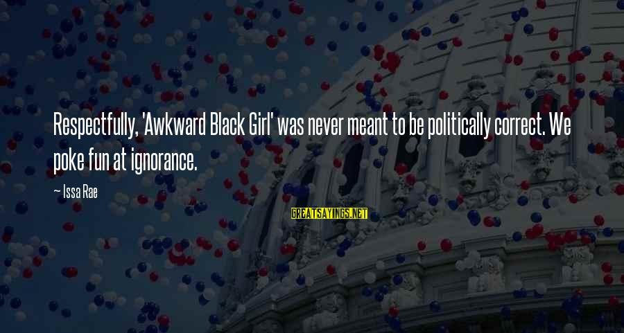 Never Meant To Be Sayings By Issa Rae: Respectfully, 'Awkward Black Girl' was never meant to be politically correct. We poke fun at