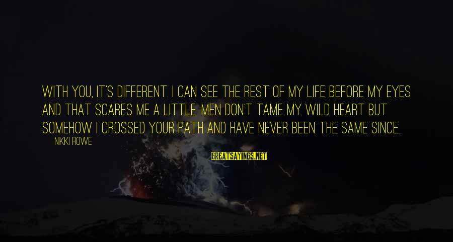 Never Meant To Be Sayings By Nikki Rowe: With you, it's different. I can see the rest of my life before my eyes
