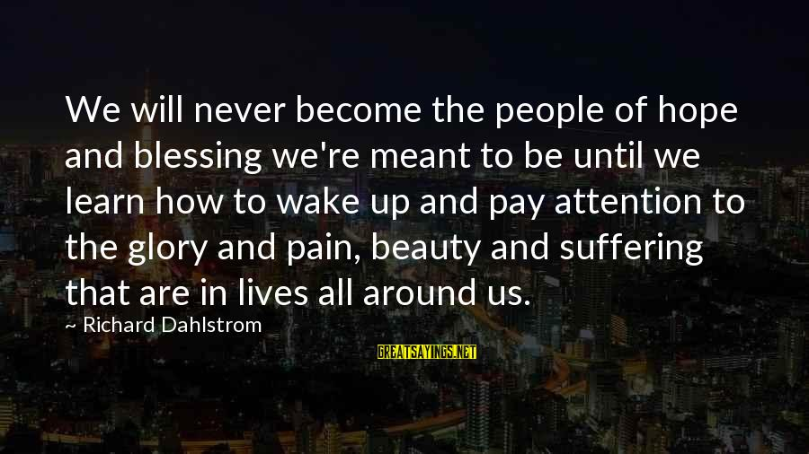 Never Meant To Be Sayings By Richard Dahlstrom: We will never become the people of hope and blessing we're meant to be until