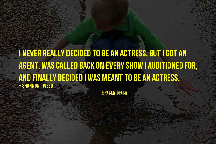 Never Meant To Be Sayings By Shannon Tweed: I never really decided to be an actress, but I got an agent, was called