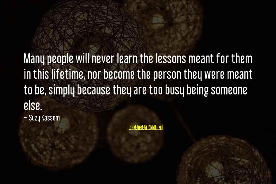 Never Meant To Be Sayings By Suzy Kassem: Many people will never learn the lessons meant for them in this lifetime, nor become