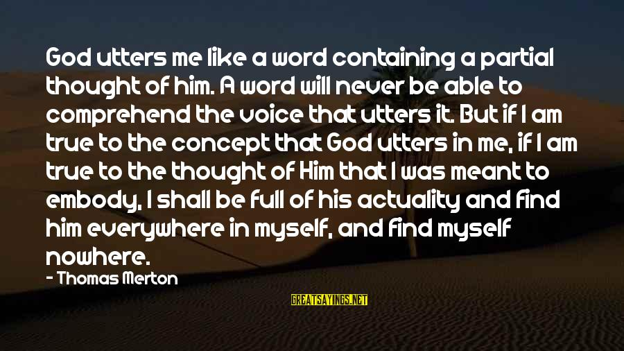 Never Meant To Be Sayings By Thomas Merton: God utters me like a word containing a partial thought of him. A word will