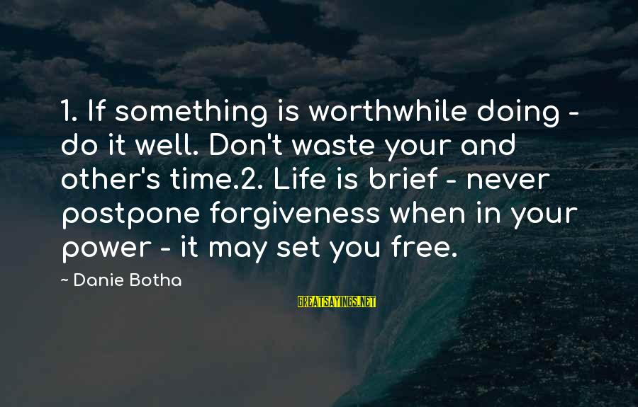 Never Postpone Sayings By Danie Botha: 1. If something is worthwhile doing - do it well. Don't waste your and other's