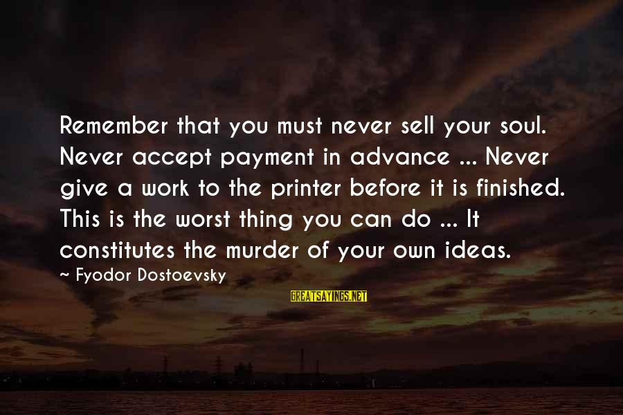 Never Sell Your Soul Sayings By Fyodor Dostoevsky: Remember that you must never sell your soul. Never accept payment in advance ... Never