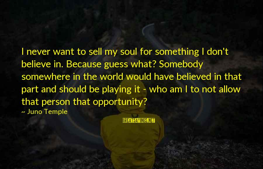 Never Sell Your Soul Sayings By Juno Temple: I never want to sell my soul for something I don't believe in. Because guess