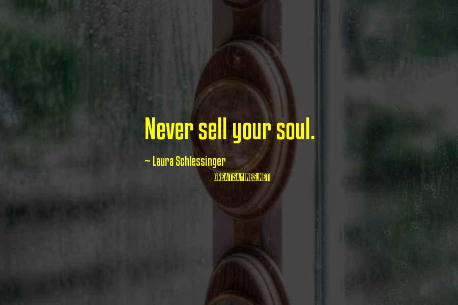 Never Sell Your Soul Sayings By Laura Schlessinger: Never sell your soul.