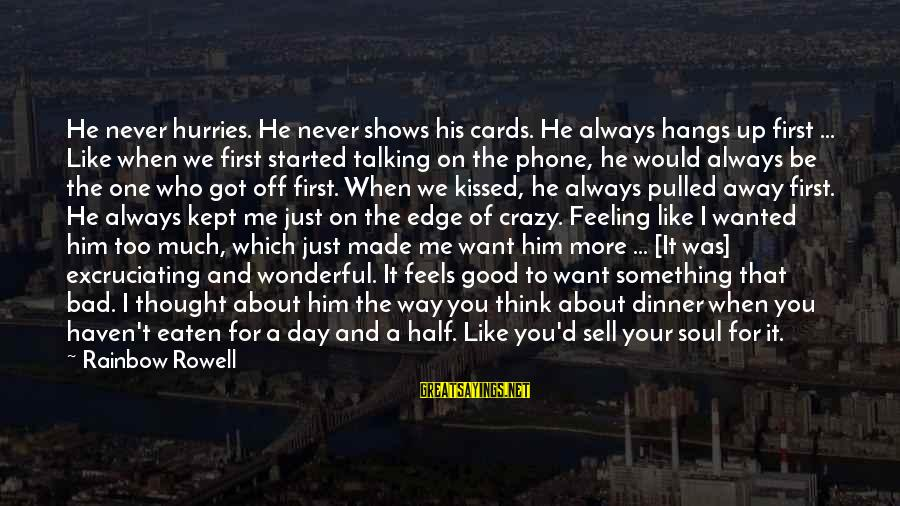 Never Sell Your Soul Sayings By Rainbow Rowell: He never hurries. He never shows his cards. He always hangs up first ... Like