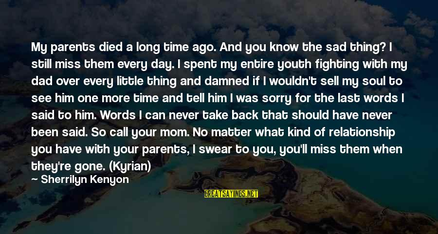 Never Sell Your Soul Sayings By Sherrilyn Kenyon: My parents died a long time ago. And you know the sad thing? I still