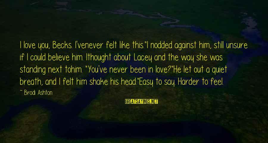 """Never Standing Still Sayings By Brodi Ashton: I love you, Becks. I'venever felt like this.""""I nodded against him, still unsure if I"""
