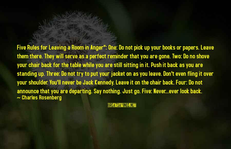 """Never Standing Still Sayings By Charles Rosenberg: Five Rules for Leaving a Room in Anger"""": One: Do not pick up your books"""