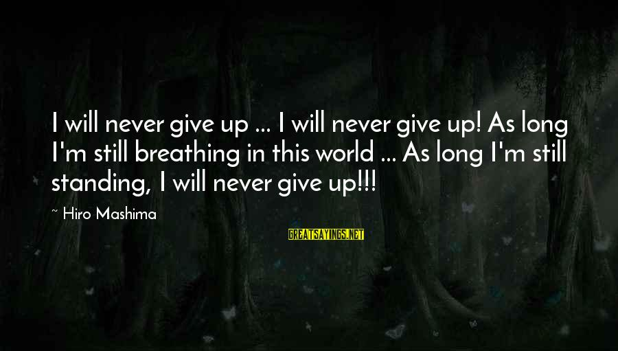 Never Standing Still Sayings By Hiro Mashima: I will never give up ... I will never give up! As long I'm still