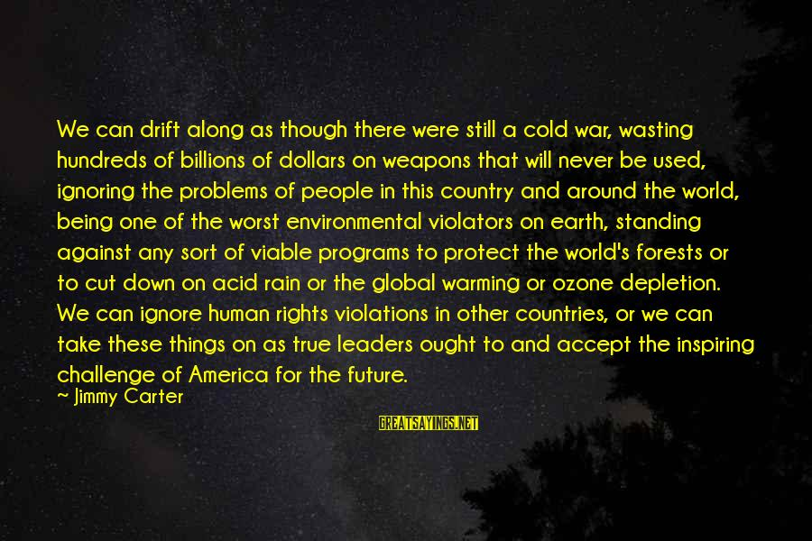 Never Standing Still Sayings By Jimmy Carter: We can drift along as though there were still a cold war, wasting hundreds of