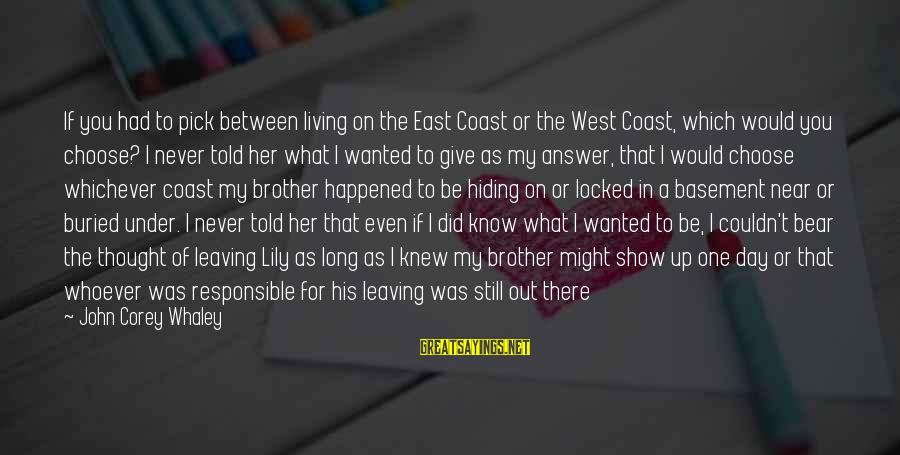 Never Standing Still Sayings By John Corey Whaley: If you had to pick between living on the East Coast or the West Coast,