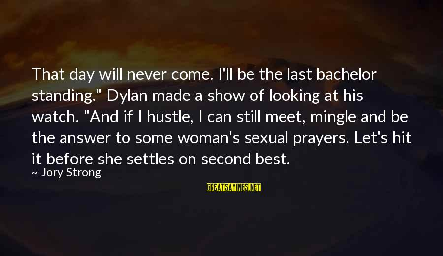 """Never Standing Still Sayings By Jory Strong: That day will never come. I'll be the last bachelor standing."""" Dylan made a show"""