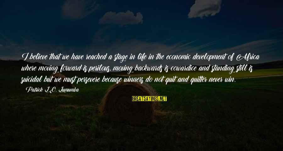 Never Standing Still Sayings By Patrick L.O. Lumumba: I believe that we have reached a stage in life in the economic development of
