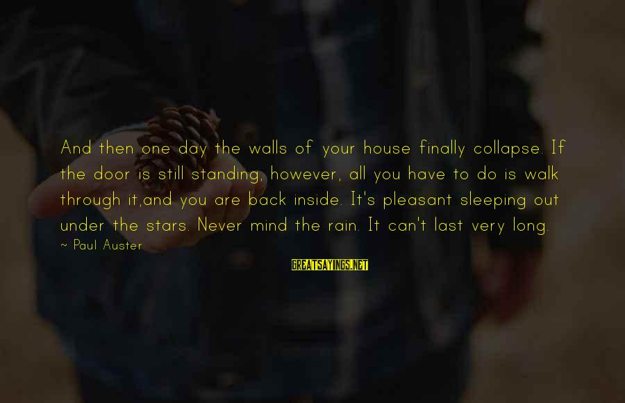 Never Standing Still Sayings By Paul Auster: And then one day the walls of your house finally collapse. If the door is