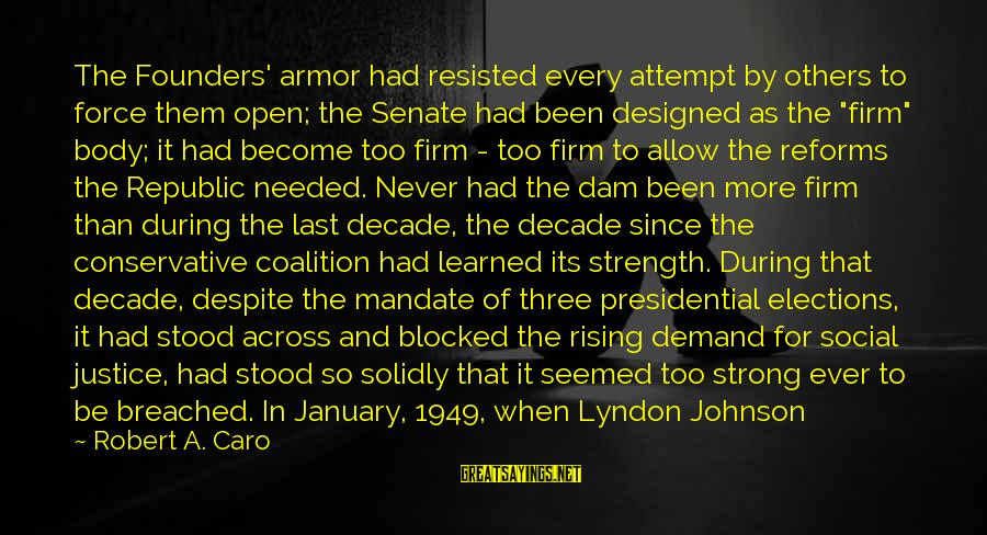 Never Standing Still Sayings By Robert A. Caro: The Founders' armor had resisted every attempt by others to force them open; the Senate