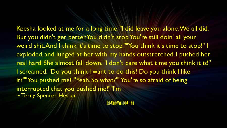 """Never Standing Still Sayings By Terry Spencer Hesser: Keesha looked at me for a long time. """"I did leave you alone. We all"""