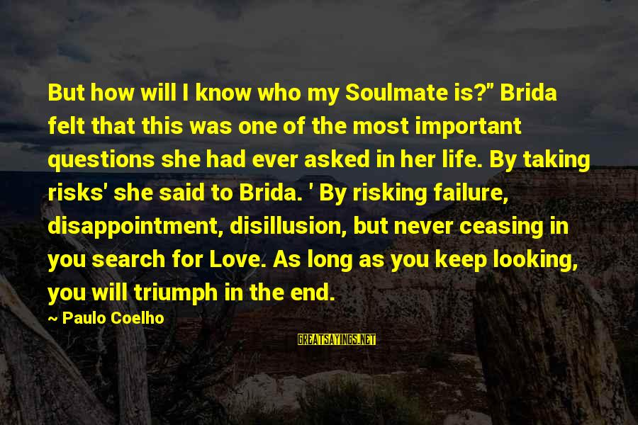"Never Taking Risks Sayings By Paulo Coelho: But how will I know who my Soulmate is?"" Brida felt that this was one"