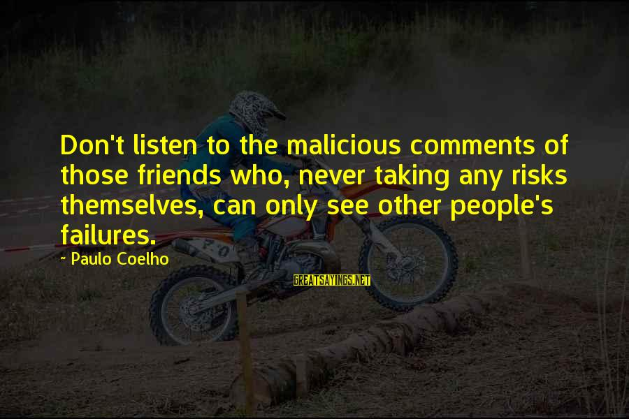 Never Taking Risks Sayings By Paulo Coelho: Don't listen to the malicious comments of those friends who, never taking any risks themselves,