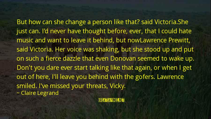 Never Thought I Could Hate You Sayings By Claire Legrand: But how can she change a person like that? said Victoria.She just can. I'd never