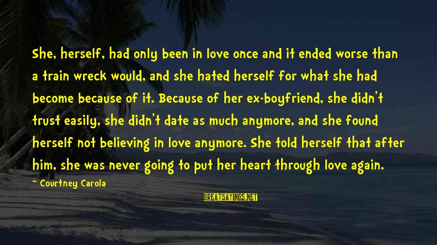 Never Trust Your Boyfriend Sayings By Courtney Carola: She, herself, had only been in love once and it ended worse than a train