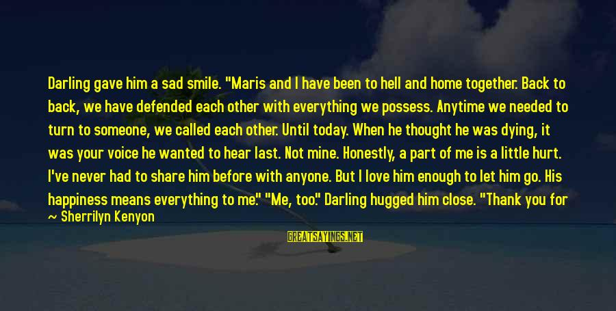 """Never Turn Your Back On Someone You Love Sayings By Sherrilyn Kenyon: Darling gave him a sad smile. """"Maris and I have been to hell and home"""