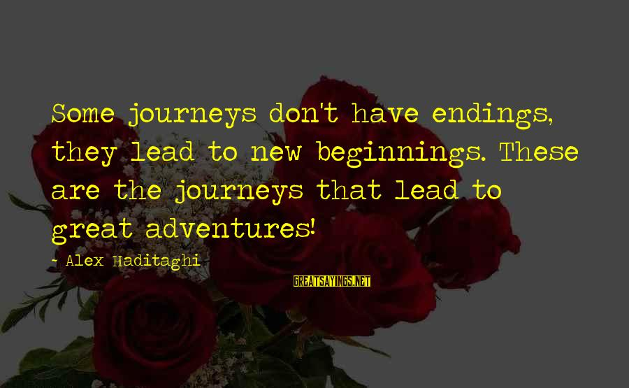 New Adventures Sayings By Alex Haditaghi: Some journeys don't have endings, they lead to new beginnings. These are the journeys that