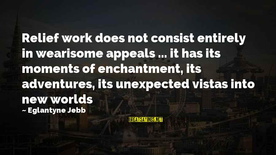 New Adventures Sayings By Eglantyne Jebb: Relief work does not consist entirely in wearisome appeals ... it has its moments of