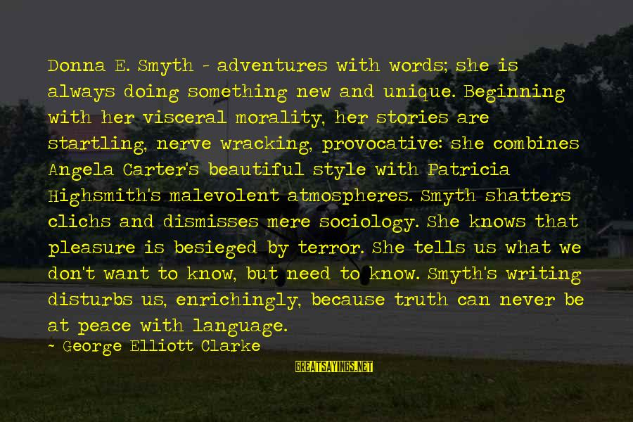 New Adventures Sayings By George Elliott Clarke: Donna E. Smyth - adventures with words; she is always doing something new and unique.