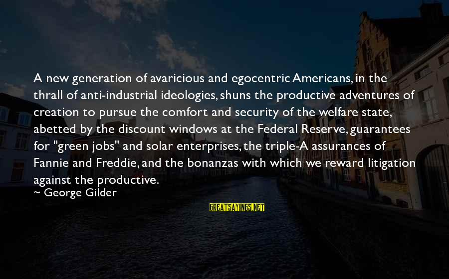 New Adventures Sayings By George Gilder: A new generation of avaricious and egocentric Americans, in the thrall of anti-industrial ideologies, shuns